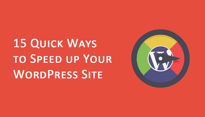 15 Quick Ways to Speed up Your WordPress Site
