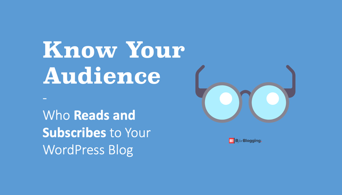Know your Audience: Find Who Reads and Subscribes To Your WordPress Blog