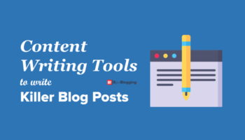Content Writing Tools To Write A Blog Post
