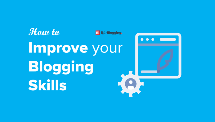 How to Improve Your Blogging Skills