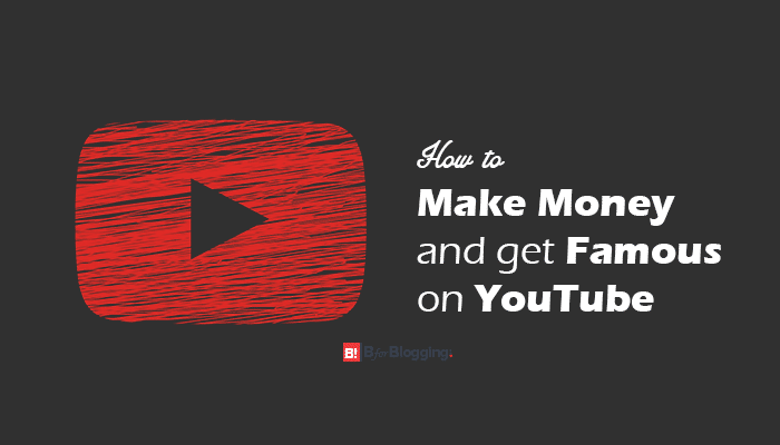 How to Make Money and Get Famous on YouTube