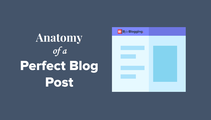 Anatomy of A Perfect Blog Post – Increase Your Readers