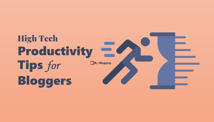Top 25 High Tech Productivity Tips for Bloggers
