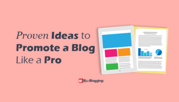 Proven Ideas to Promote Your Blog Like a Pro
