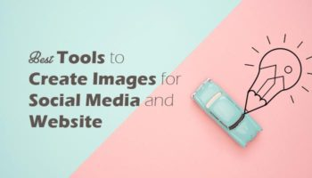 Best Tools to Create Images for Social Media and Website