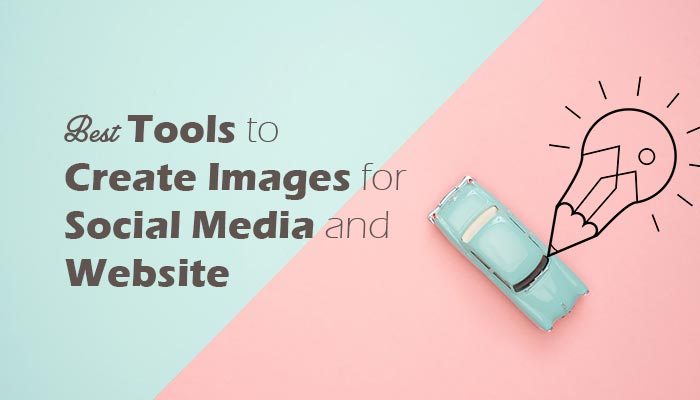 14 Best Tools to Create Images for Social Media and Website