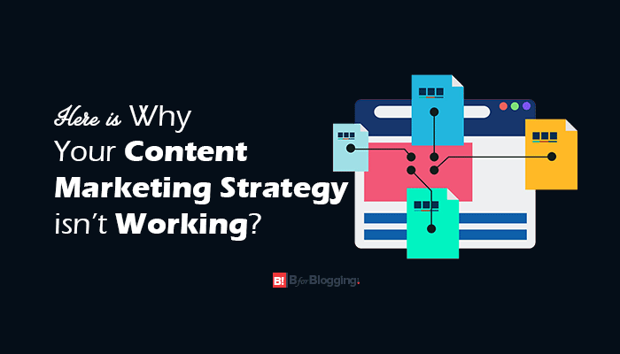 Why Your Content Marketing Strategy Isn't Working For You