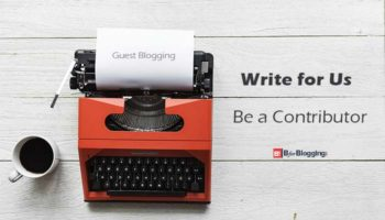 Submit A Guest Post – Write For Us (Guest Blogging)
