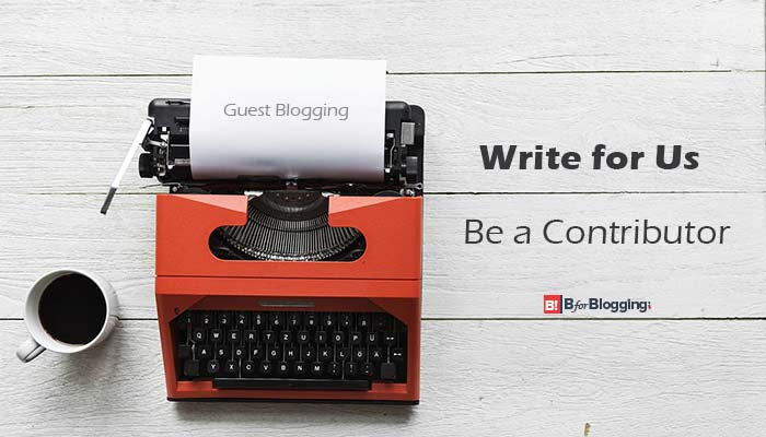 Submit A Guest Post ? Write For Us (Guest Blogging)