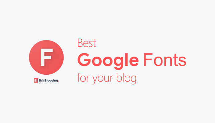 20+ Highly-Readable and Best Google Fonts for Blog/Website (Sans-serif + Serif)