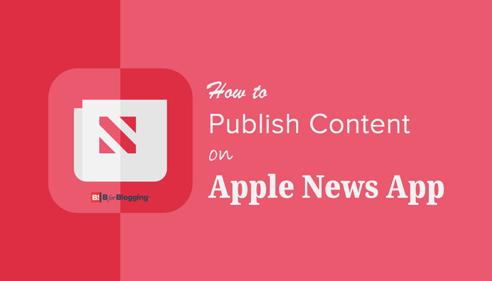 How to Publish Content on Apple News App and Monetize Your Blog