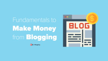 Fundamentals to Make Money from Blogging
