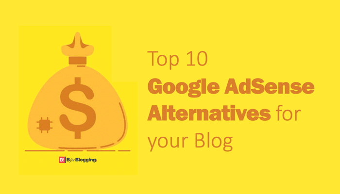 Top 10 Best Google AdSense Alternatives to Monetize Blog – 2019
