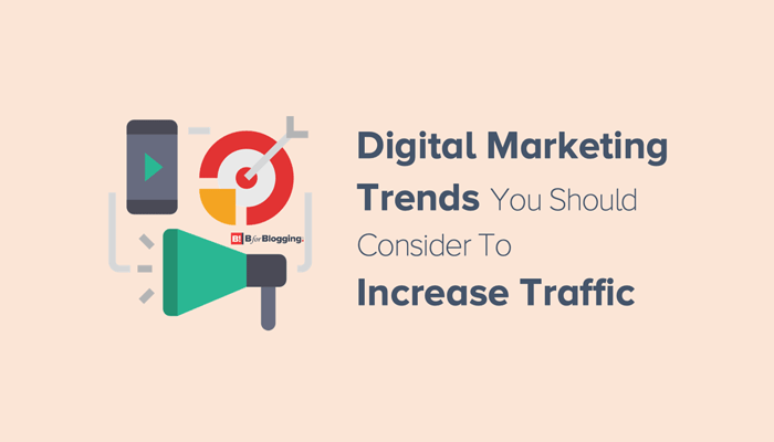 7 Digital Marketing Trends You Should Consider To Increase Traffic 2020