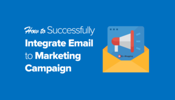 How to Successfully Integrate Email To Marketing Campaign