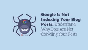 Google Is Not Indexing Your Blog Posts: Why Bots Are Not Crawling Posts