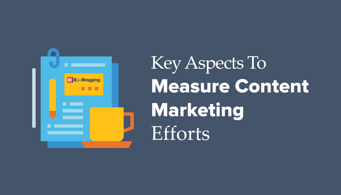 3 Key Aspects To Measure Content Marketing Efforts