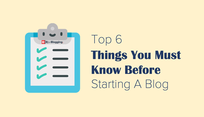 The Top 6 Things You Need To Know Before Starting Blog