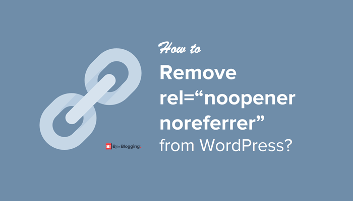 """How to Disable/remove rel=""""noopener noreferrer"""" from WordPress?"""