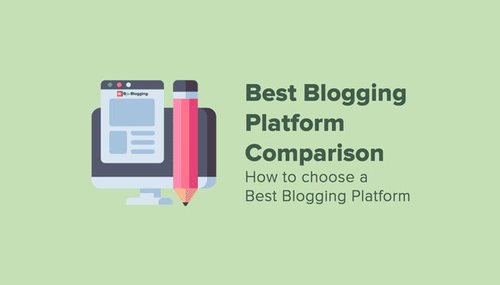 How to Choose a Best Blogging Platform – Blogging Platform Comparison